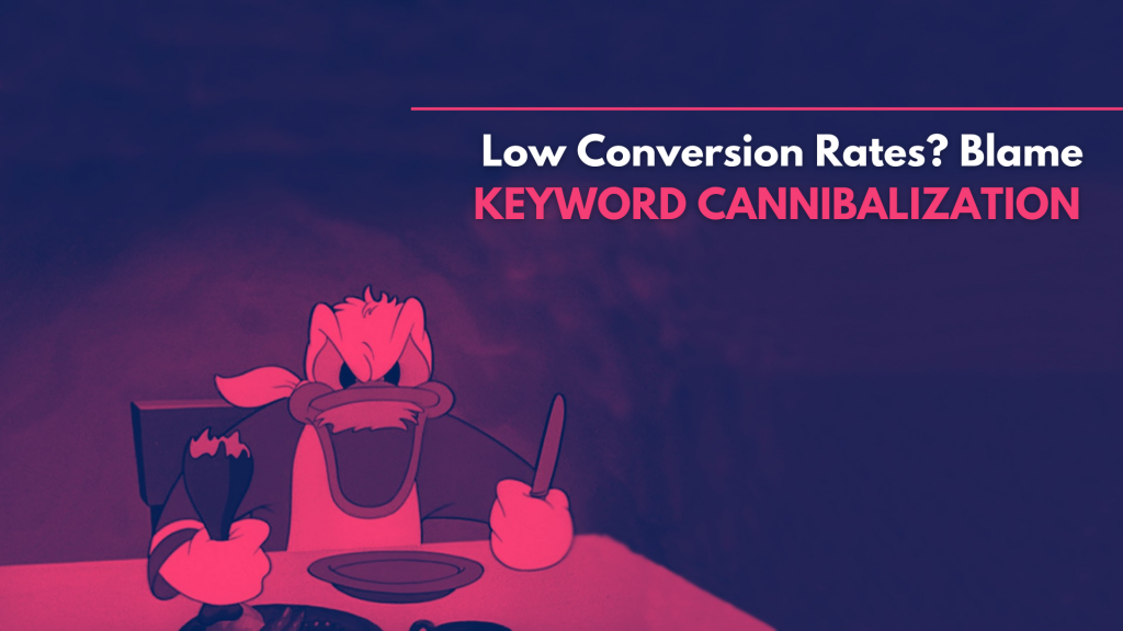 Keyword Cannibalization is the main reason of low conversions