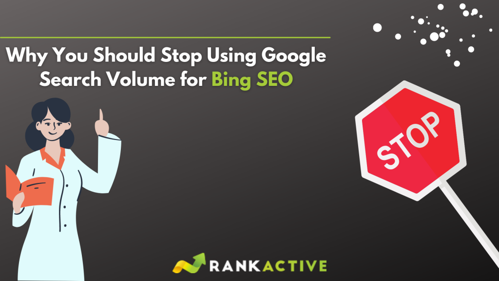 Why You Should Stop Using Google Search Volume for Bing SEO