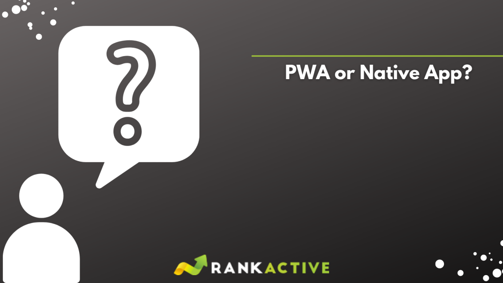 PWA or native app. Which is better?