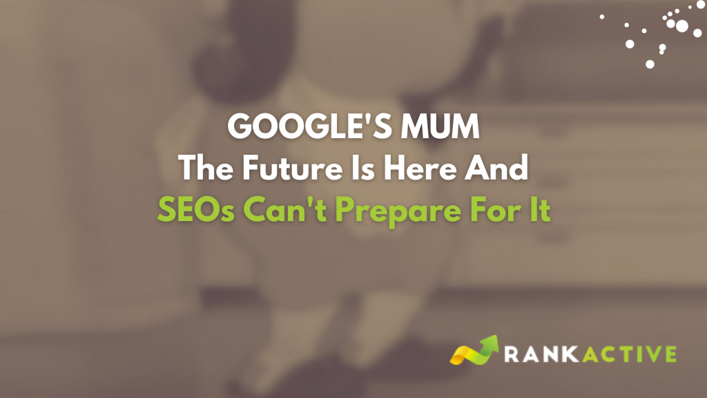 Google's MUM: The Future Is Here And SEOs Can't Prepare For It