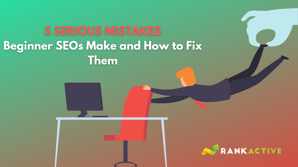 5 Serious Mistakes Beginner SEOs Make and How to Fix Them