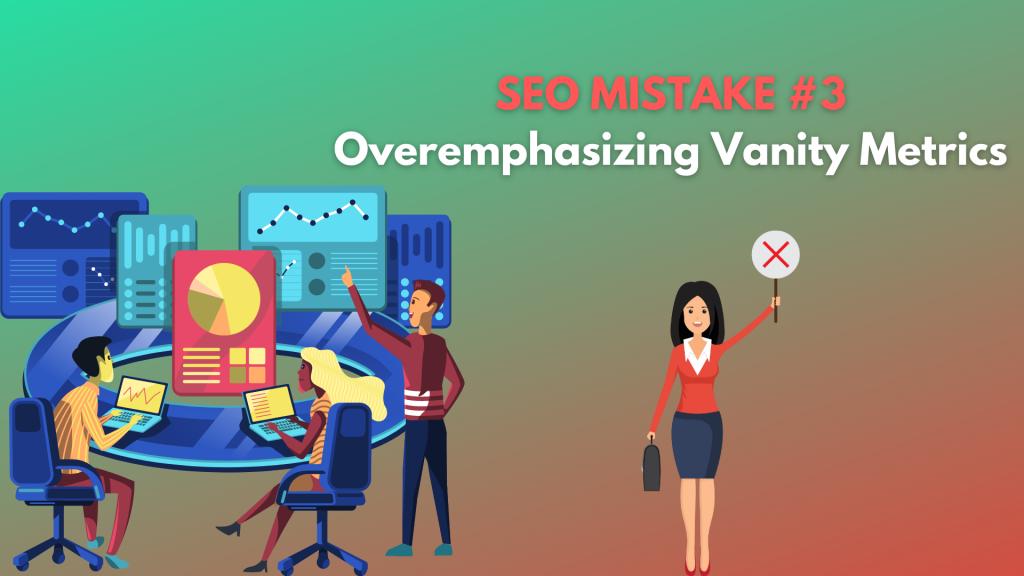 overemphasizing vanity metrics